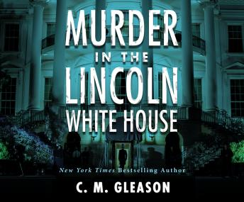 Murder In the Lincoln White House, C. M. Gleason