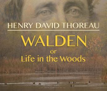 Walden, or Life in the Woods, Henry David Thoreau