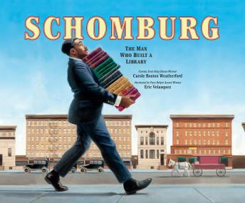 Schomburg: The Man Who Built a Library, Carole Boston Weatherford