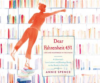 Dear Fahrenheit 451: Love and Heartbreak in the Stacks, Annie Spence