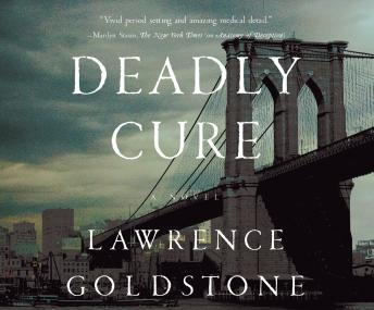 Deadly Cure: A Novel, Lawrence Goldstone