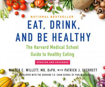 Eat, Drink, and Be Healthy: The Harvard Medical School Guide to Healthy Eating, Walter C. Willett MD Drph