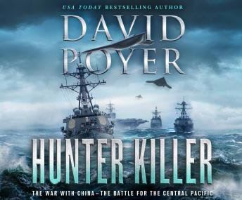 Hunter Killer: The War with China: The Battle for the Central Pacific, David Poyer