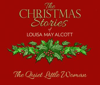 The Quiet Little Woman: The Christmas Stories of Louisa May Alcott