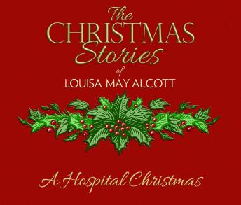 A Hospital Christmas: The Christmas Stories of Louisa May Alcott