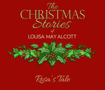 Rosa's Tale: The Christmas Stories of Louisa May Alcott