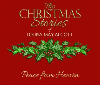 Peace from Heaven: The Christmas Stories of Louisa May Alcott
