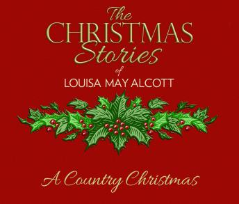 A Country Christmas: The Christmas Stories of Louisa May Alcott