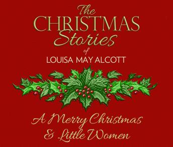 Merry Christmas/Little Women: The Christmas Stories of Louisa May Alcott, Louisa May Alcott