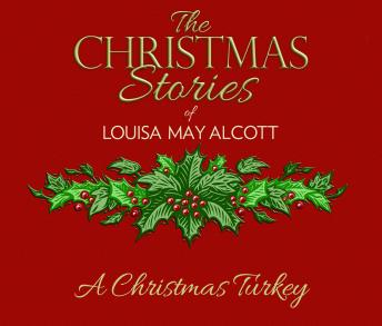 A Christmas Turkey: The Christmas Stories of Louisa May Alcott