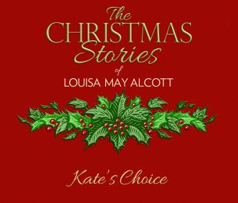 Kate's Choice: The Christmas Stories of Louisa May Alcott
