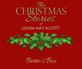 Bertie's Box: The Christmas Stories of Louisa May Alcott