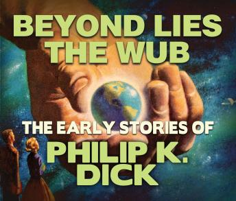 Beyond Lies The Web: Early Stories of Philip K. Dick