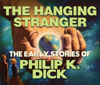 The Hanging Stranger: Early Stories of Philip K. Dick