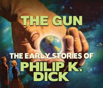 The Gun: Early Stories of Philip K. Dick