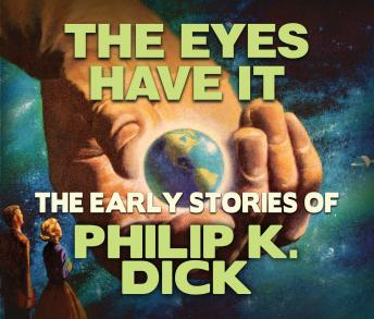 Eyes Have It: Early Stories of Philip K. Dick, Philip K. Dick