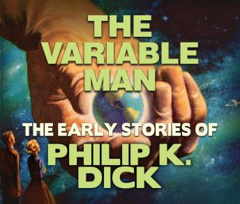 The Variable Man: Early Stories of Philip K. Dick