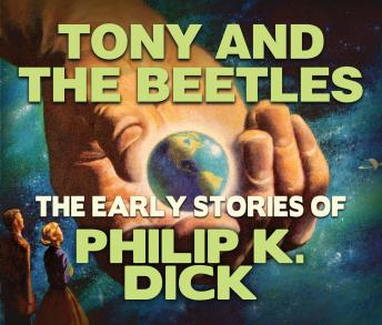 Tony and the Beetles: Early Stories of Philip K. Dick, Philip K. Dick