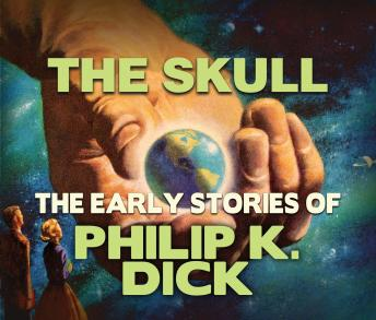 Skull: Early Stories of Philip K. Dick, Philip K. Dick