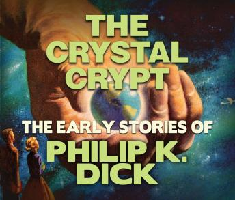 Crystal Crypt: Early Stories of Philip K. Dick, Philip K. Dick