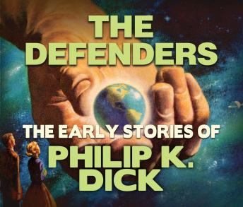 Defenders: Early Stories of Philip K. Dick, Philip K. Dick