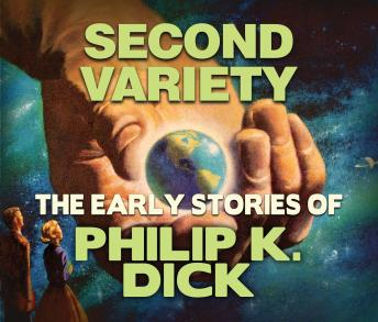 Second Variety: Early Stories of Philip K. Dick, Philip K. Dick