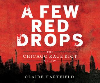 Few Red Drops: The Chicago Race Riot of 1919, Claire Hartfield