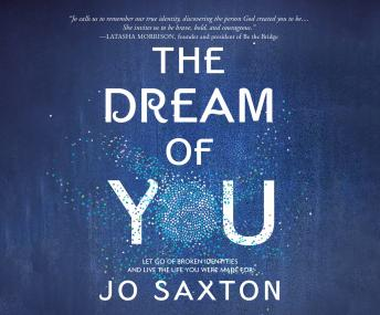 Dream of You: Let Go of Broken Identities and Live the Life You Were Made For, Jo Saxton