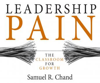 Leadership Pain: The Classroom for Growth, PhD Samuel R. Chand