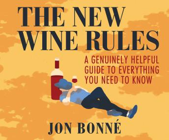 The New Wine Rules: A Genuinely Helpful Guide to Everything You Need to Know