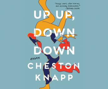 Up Up, Down Down: Essays, Cheston Knapp