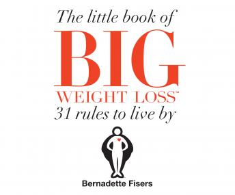 Little Book Of Big Weight Loss: 31 Rules to Live By, Bernadette Fisers