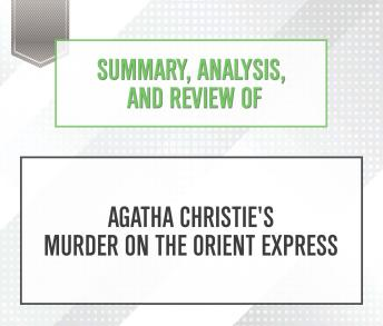 Summary, Analysis, and Review of Agatha Christie's Murder on the Orient Express, Start Publishing Notes
