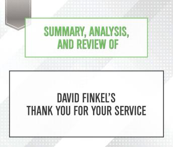 Download Summary, Analysis, and Review of David Finkel's Thank You for Your Service by Start Publishing Notes