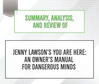 Download Summary, Analysis, and Review of Jenny Lawson's You Are Here: An Owner's Manual for Dangerous Minds by Start Publishing Notes