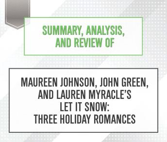 Summary, Analysis, and Review of Maureen Johnson, John Green, and Lauren Myracle's Let It Snow: Three Holiday Romances