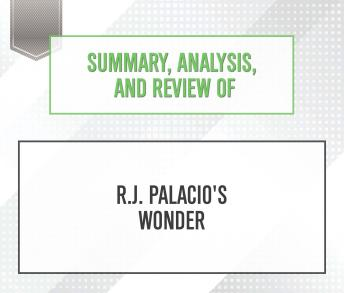 Summary, Analysis, and Review of R.J. Palacio's Wonder, Start Publishing Notes
