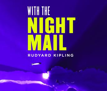With the Night Mail: A Story of 2000 A.D.: A Yarn About the Aerial Board of Control