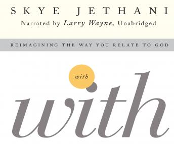 With: Reimagining the Way You Relate to God, Skye Jethani