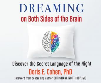 Dreaming on Both Sides of the Brain: Discover the Secret Language of the Night, PhD Doris E. Cohen