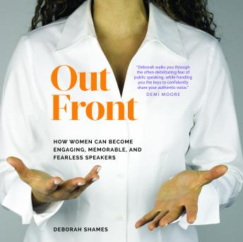 Out Front: How Women Can Become Engaging, Memorable, and Fearless Speakers, Deborah Shames