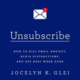 Unsubscribe, Jocelyn K. Glei