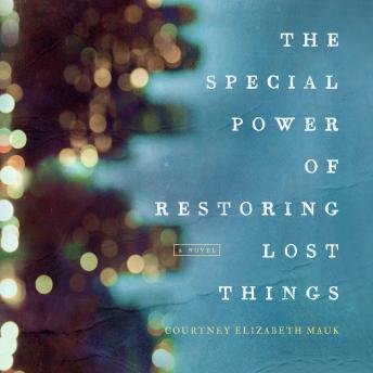 Special Power of Restoring Lost Things, Courtney Elizabeth Mauk