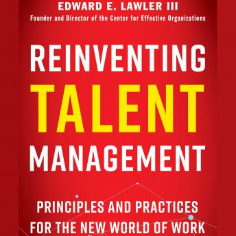 Reinventing Talent Management: Principles and Practices for the New World of Work, Edward E. Lawler