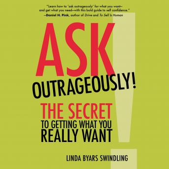 Ask Outrageously!: The Secret to Getting What You Really Want, Linda Swindling