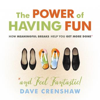 Power of Having Fun: How Meaningful Breaks Help You Get More Done, Dave Crenshaw