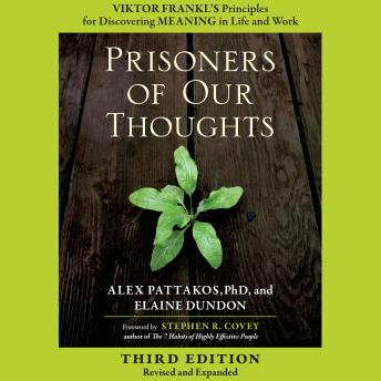 Prisoners of Our Thoughts: Viktor Frankl's Principles for Discovering Meaning in Life and Work, Elaine Dundon, Alex Pattakos