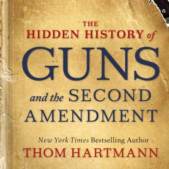 Download Hidden History of Guns and the Second Amendment by Thom Hartmann