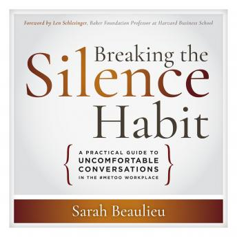 Breaking the Silence Habit: A Practical Guide to Uncomfortable Conversations in the #MeToo Workplace , Sarah Beaulieu
