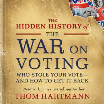 The Hidden History of the War on Voting: Who Stole Your Vote—and How to Get It Back
